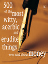 500 of the Most Witty, Acerbic and Erudite Things Ever Said about Money (eBook)